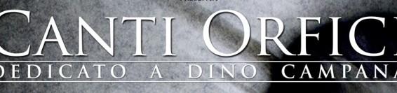 """""""CANTI ORFICI"""" dedicato a DINO CAMPANA"""