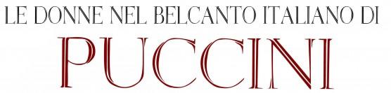 """""""LE DONNE NEL BELCANTO ITALIANO DI PUCCINI"""""""