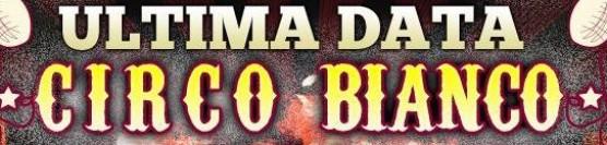 TEATRO CENTRALE CIRCO BIANCO dalle ore 20.00